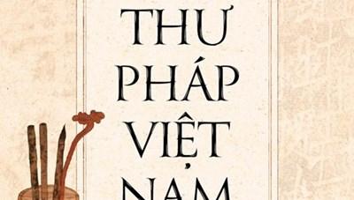 Ra mắt sách Lịch sử Thư pháp Việt Nam