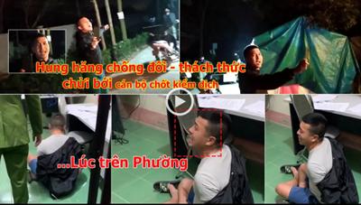 [VIDEO] – Chống đối chốt kiểm dịch Covid-19, nam thanh niên hung hăng thách thức, chửi bới công an
