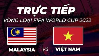 Xem trực tiếp trận Việt Nam - Malaysia vòng loại World Cup 2022 ở kênh nào?