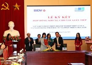 BIDV - Ngân hàng đầu tiên triển khai cho vay gián tiếp nguồn quỹ PTDNNVV Việt Nam